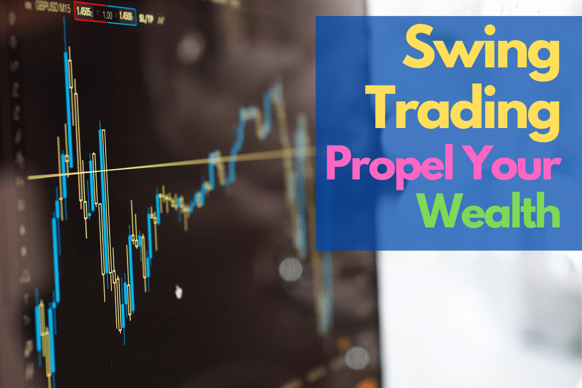 swing trading propel your wealth