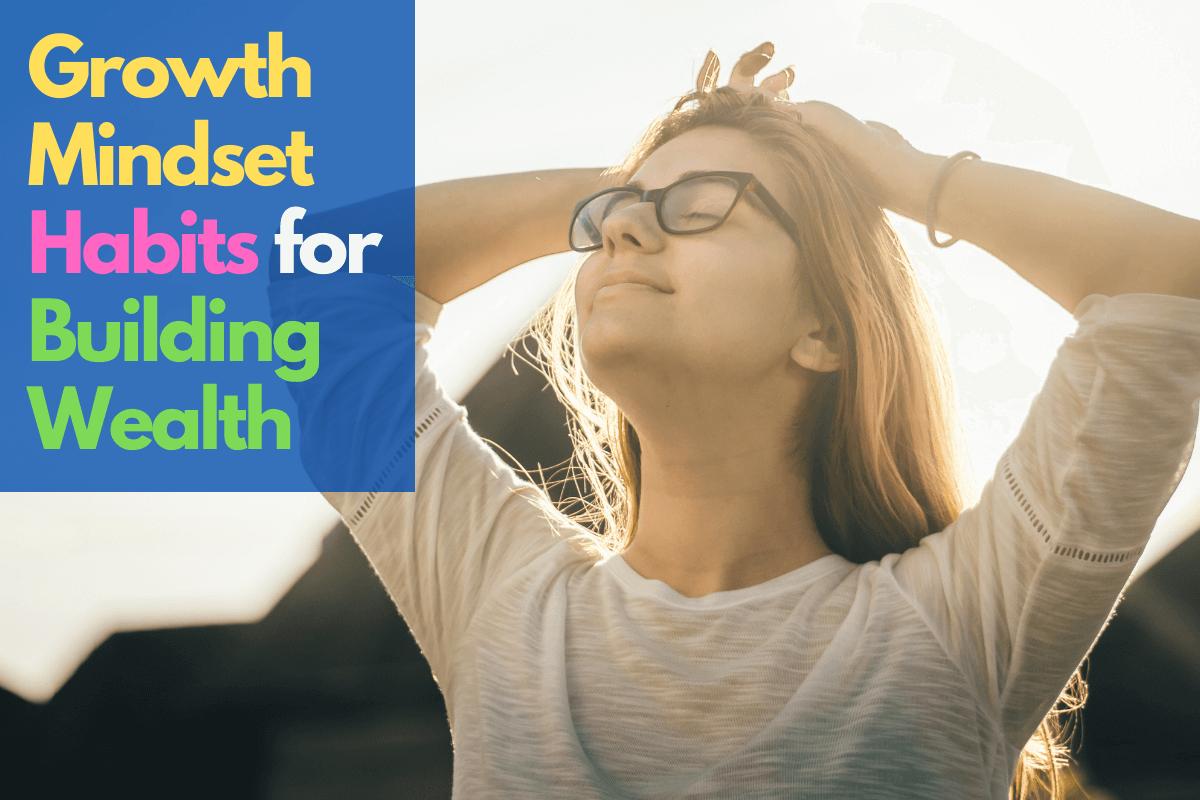 growth mindset habits for building wealth